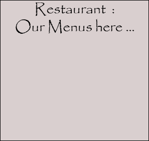 Restaurant : Our Menus here ...